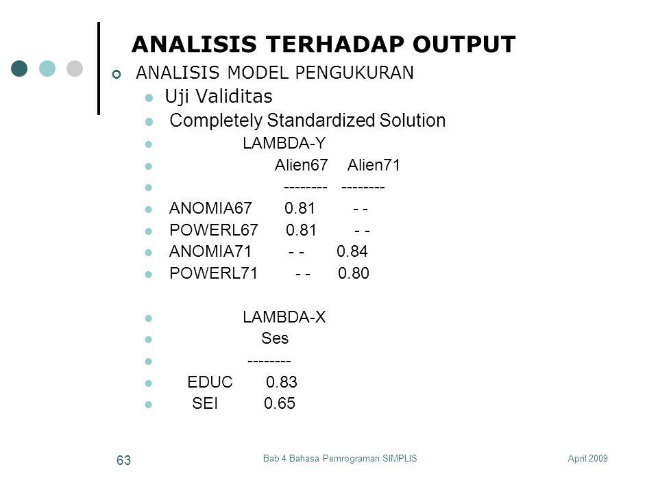April 2009Bab 4 Bahasa Pemrograman SIMPLIS 63 ANALISIS TERHADAP OUTPUT ANALISIS MODEL PENGUKURAN Uji Validitas Completely Standardized Solution LAMBDA