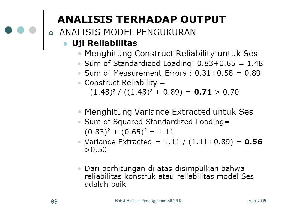 April 2009Bab 4 Bahasa Pemrograman SIMPLIS 66 ANALISIS TERHADAP OUTPUT ANALISIS MODEL PENGUKURAN Uji Reliabilitas Menghitung Construct Reliability unt
