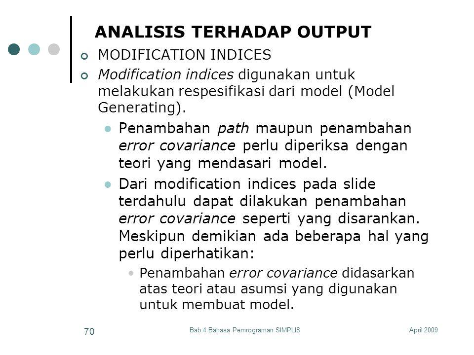 April 2009Bab 4 Bahasa Pemrograman SIMPLIS 70 ANALISIS TERHADAP OUTPUT MODIFICATION INDICES Modification indices digunakan untuk melakukan respesifika