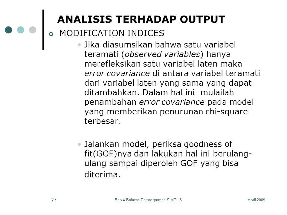 April 2009Bab 4 Bahasa Pemrograman SIMPLIS 71 ANALISIS TERHADAP OUTPUT MODIFICATION INDICES Jika diasumsikan bahwa satu variabel teramati (observed va