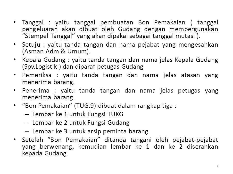 """Tanggal : yaitu tanggal pembuatan Bon Pemakaian ( tanggal pengeluaran akan dibuat oleh Gudang dengan mempergunakan """"Stempel Tanggal"""" yang akan dipakai"""