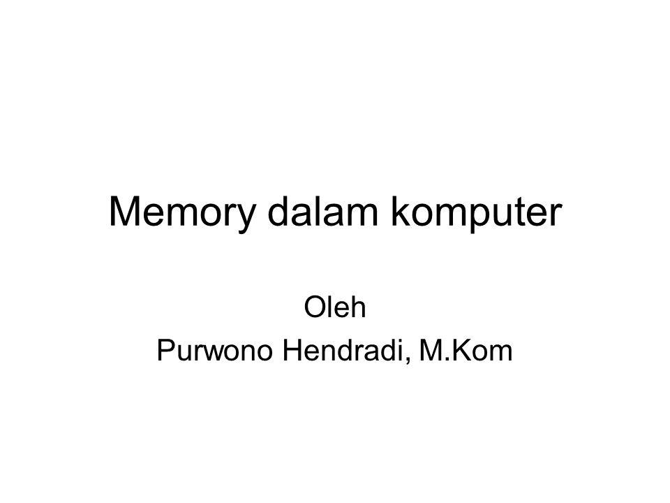 Memory dalam komputer Oleh Purwono Hendradi, M.Kom