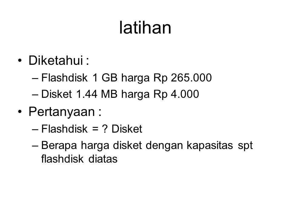 latihan Diketahui : –Flashdisk 1 GB harga Rp 265.000 –Disket 1.44 MB harga Rp 4.000 Pertanyaan : –Flashdisk = ? Disket –Berapa harga disket dengan kap
