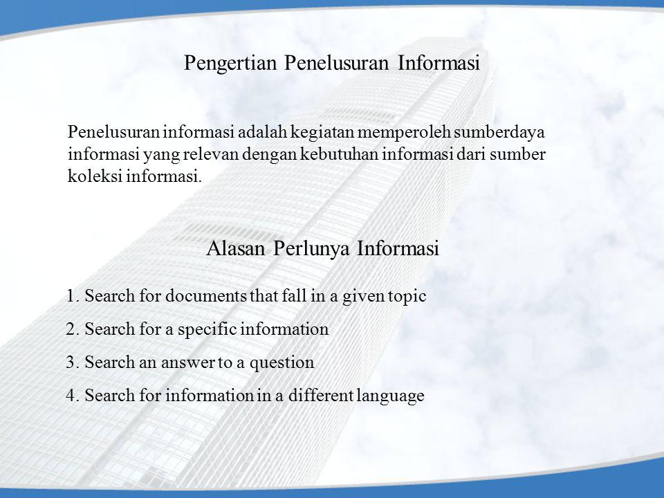 Pengertian Penelusuran Informasi Penelusuran informasi adalah kegiatan memperoleh sumberdaya informasi yang relevan dengan kebutuhan informasi dari sumber koleksi informasi.