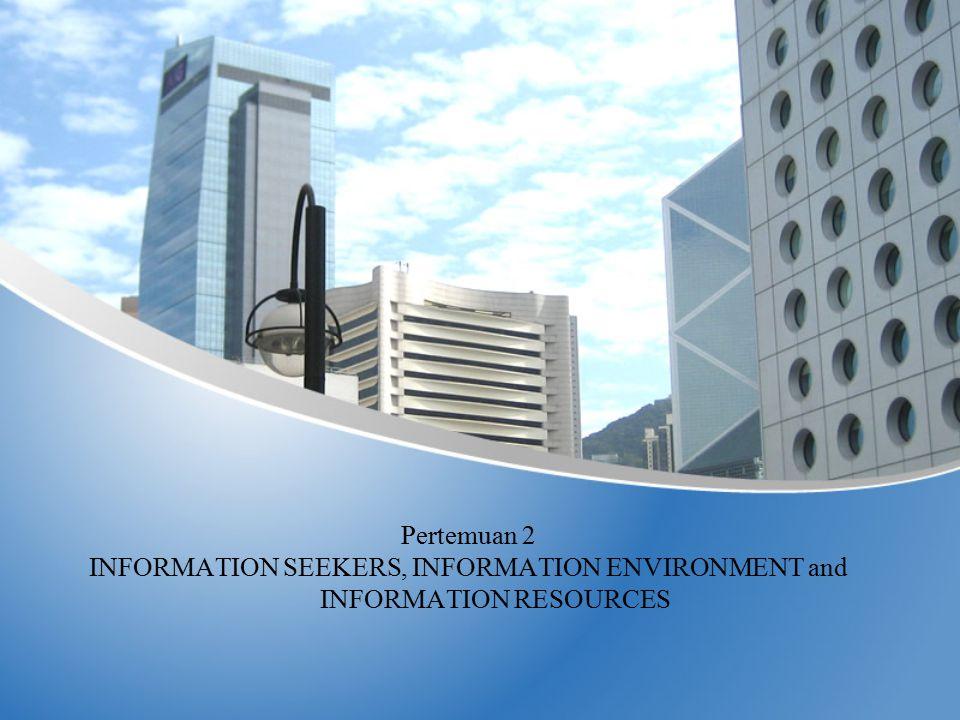 INFORMATION RESOURCES (lanjutan) 8.Information centers 9.Information agencies (information brokers) 10.Organisations 11.Offices 12.Electronic information: Audios Visual Audio-visual Digital information