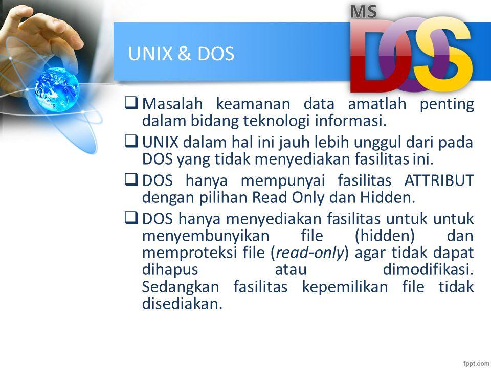 UNIX & DOS  Masalah keamanan data amatlah penting dalam bidang teknologi informasi.  UNIX dalam hal ini jauh lebih unggul dari pada DOS yang tidak m