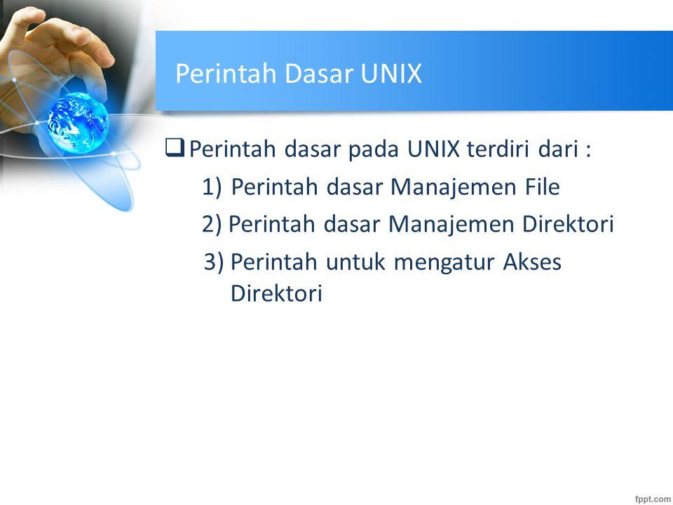 Perintah Dasar UNIX  Perintah dasar pada UNIX terdiri dari : 1)Perintah dasar Manajemen File 2) Perintah dasar Manajemen Direktori 3)Perintah untuk m