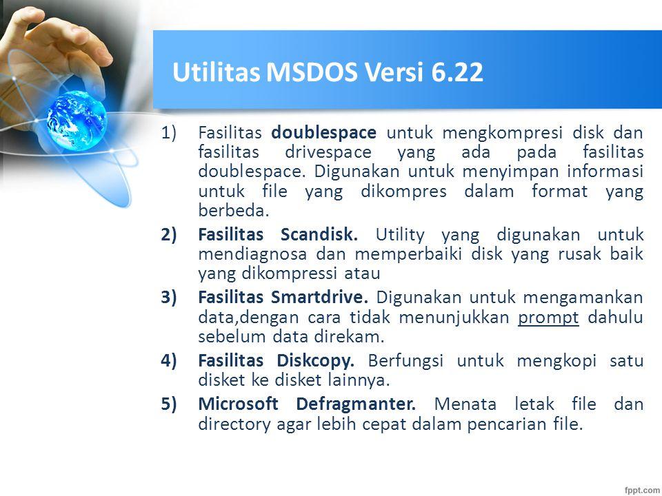Utilitas MSDOS Versi 6.22 1)Fasilitas doublespace untuk mengkompresi disk dan fasilitas drivespace yang ada pada fasilitas doublespace. Digunakan untu
