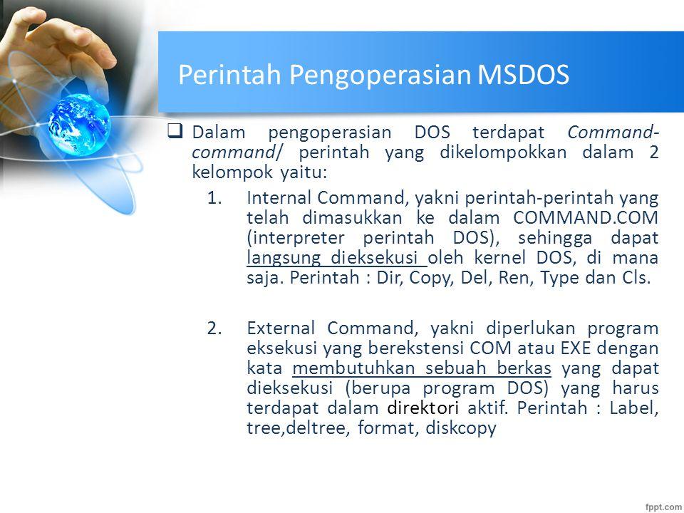 Perintah Pengoperasian MSDOS  Dalam pengoperasian DOS terdapat Command- command/ perintah yang dikelompokkan dalam 2 kelompok yaitu: 1.Internal Comma