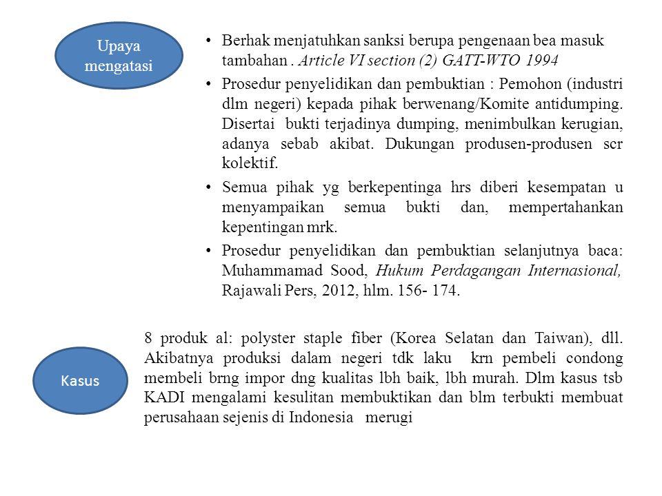 Berhak menjatuhkan sanksi berupa pengenaan bea masuk tambahan. Article VI section (2) GATT-WTO 1994 Prosedur penyelidikan dan pembuktian : Pemohon (in