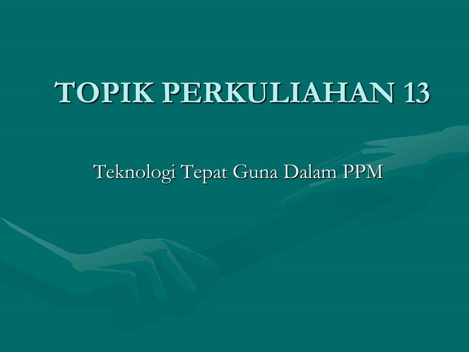 TOPIK PERKULIAHAN 13 Teknologi Tepat Guna Dalam PPM