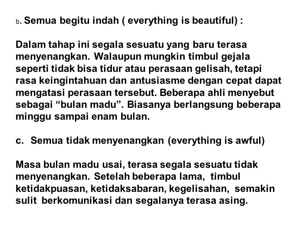 b. Semua begitu indah ( everything is beautiful) : Dalam tahap ini segala sesuatu yang baru terasa menyenangkan. Walaupun mungkin timbul gejala sepert