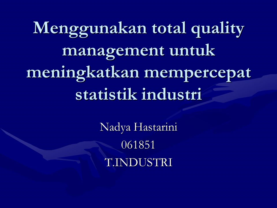 Total quality mangement (TQM) Sekarang ini, statistik pekerjaan selalu tidak terputus tekanan dari sosial.