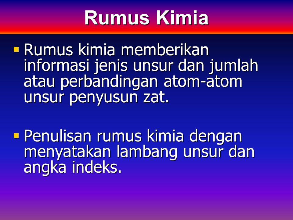  Rumus kimia memberikan informasi jenis unsur dan jumlah atau perbandingan atom-atom unsur penyusun zat.  Penulisan rumus kimia dengan menyatakan la