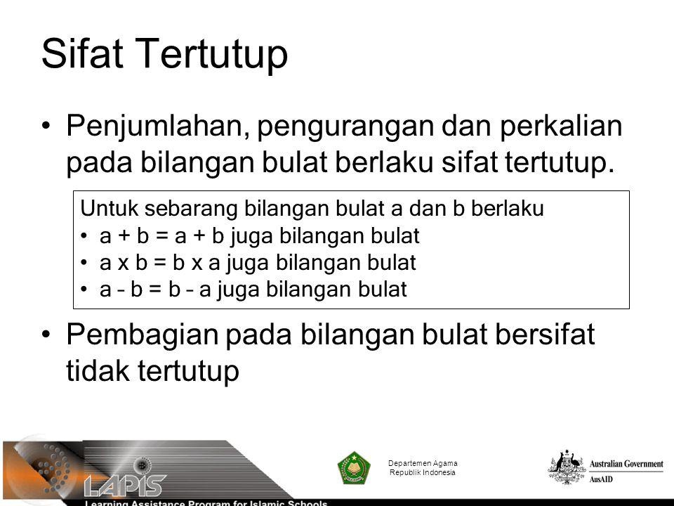 Departemen Agama Republik Indonesia Sifat Tertutup Penjumlahan, pengurangan dan perkalian pada bilangan bulat berlaku sifat tertutup. Pembagian pada b