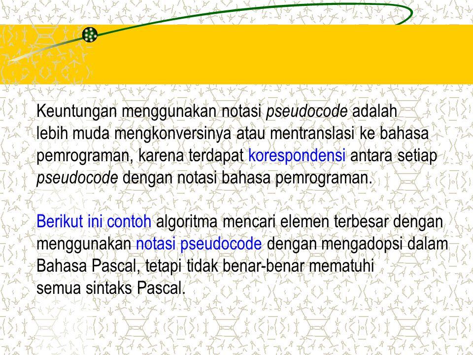 Keuntungan menggunakan notasi pseudocode adalah lebih muda mengkonversinya atau mentranslasi ke bahasa pemrograman, karena terdapat korespondensi anta