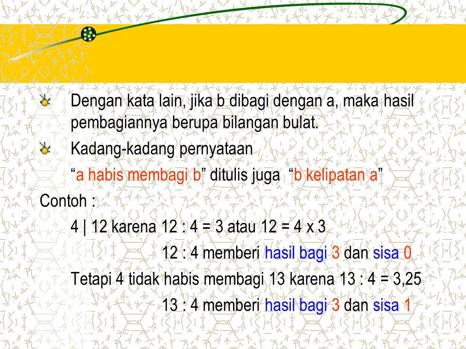 "Dengan kata lain, jika b dibagi dengan a, maka hasil pembagiannya berupa bilangan bulat. Kadang-kadang pernyataan ""a habis membagi b"" ditulis juga ""b"