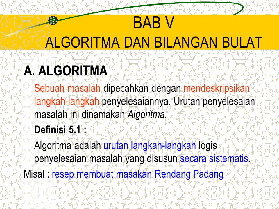 Kata algorism berasal dari nama penulis buku arab yang terkenal, yaitu Abu Ja'far Muhammad ibnu Musa al-Khuwarizmi (al-Khuwarizmi dibaca orang barat menjadi algorism ) Algorism  algorithm Dalam bahasa Indonesia algorithm  menjadi algoritma.