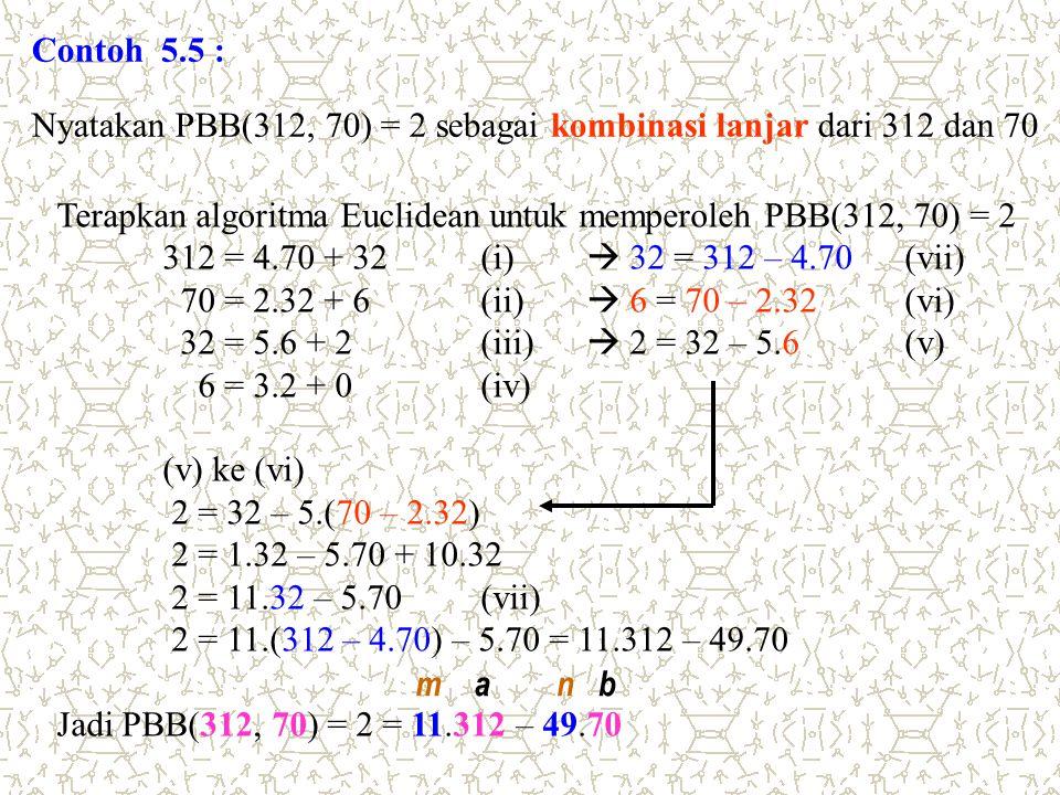 Contoh 5.5 : Nyatakan PBB(312, 70) = 2 sebagai kombinasi lanjar dari 312 dan 70 Terapkan algoritma Euclidean untuk memperoleh PBB(312, 70) = 2 312 = 4