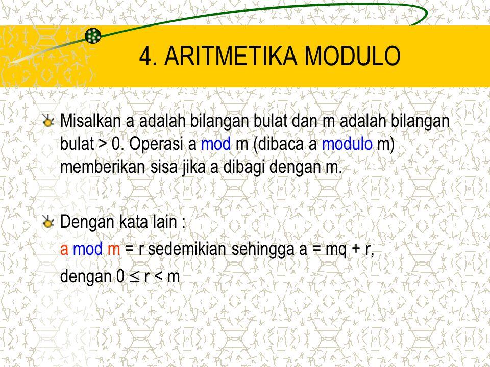 4. ARITMETIKA MODULO Misalkan a adalah bilangan bulat dan m adalah bilangan bulat > 0. Operasi a mod m (dibaca a modulo m) memberikan sisa jika a diba