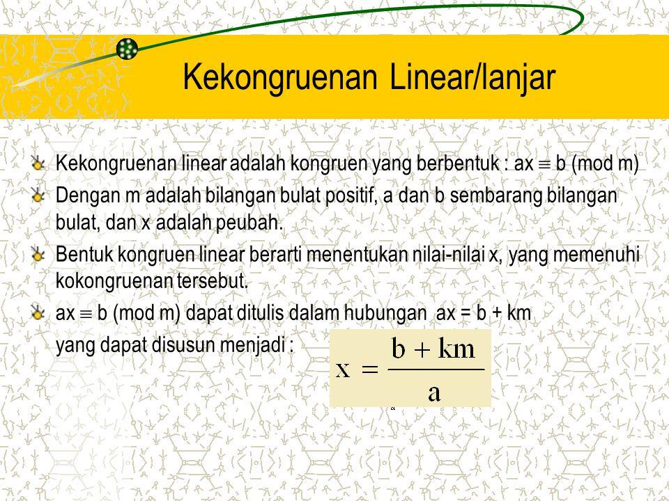 Kekongruenan Linear/lanjar Kekongruenan linear adalah kongruen yang berbentuk : ax  b (mod m) Dengan m adalah bilangan bulat positif, a dan b sembara