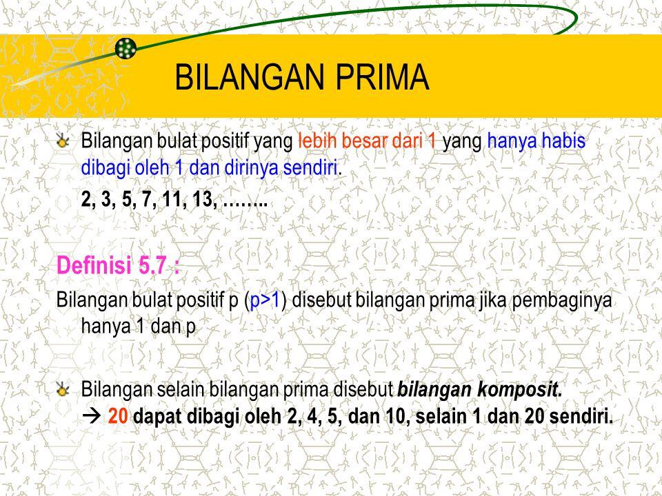 BILANGAN PRIMA Bilangan bulat positif yang lebih besar dari 1 yang hanya habis dibagi oleh 1 dan dirinya sendiri. 2, 3, 5, 7, 11, 13, …….. Definisi 5.