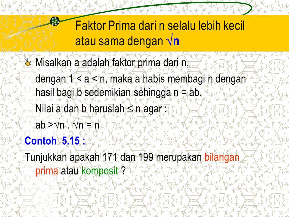 Faktor Prima dari n selalu lebih kecil atau sama dengan  n Misalkan a adalah faktor prima dari n, dengan 1 < a < n, maka a habis membagi n dengan has