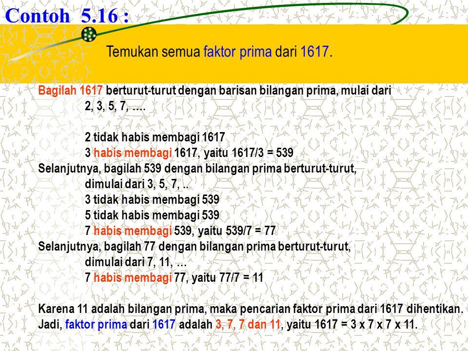 Temukan semua faktor prima dari 1617. Contoh 5.16 : Bagilah 1617 berturut-turut dengan barisan bilangan prima, mulai dari 2, 3, 5, 7, …. 2 tidak habis