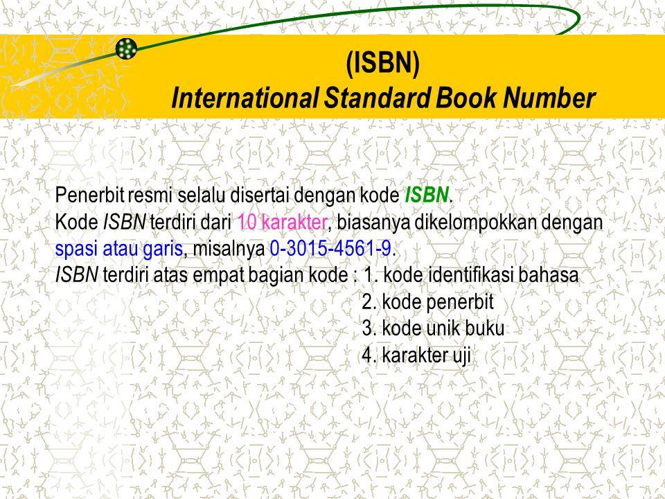 (ISBN) International Standard Book Number Penerbit resmi selalu disertai dengan kode ISBN. Kode ISBN terdiri dari 10 karakter, biasanya dikelompokkan