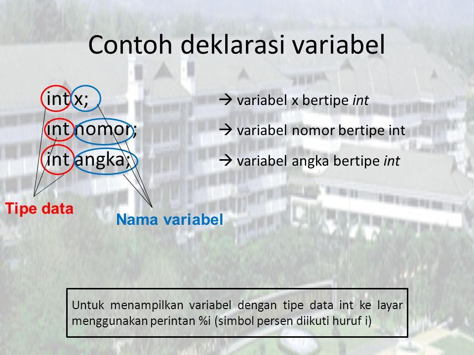 Contoh deklarasi variabel int x;  variabel x bertipe int int nomor;  variabel nomor bertipe int int angka;  variabel angka bertipe int Tipe data Nama variabel Untuk menampilkan variabel dengan tipe data int ke layar menggunakan perintan %i (simbol persen diikuti huruf i)