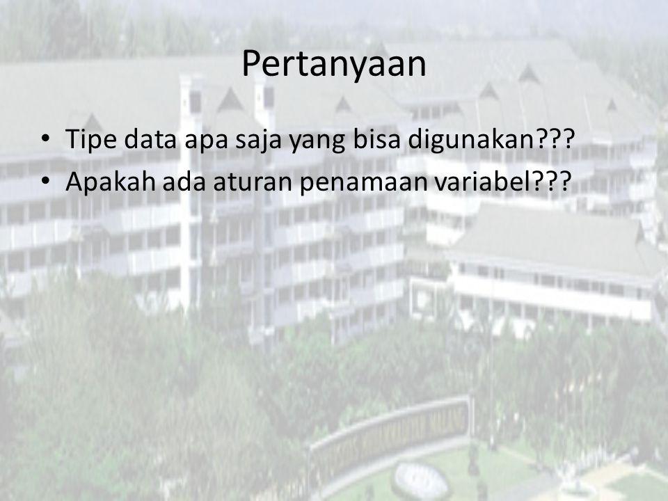 Pertanyaan Tipe data apa saja yang bisa digunakan??? Apakah ada aturan penamaan variabel???