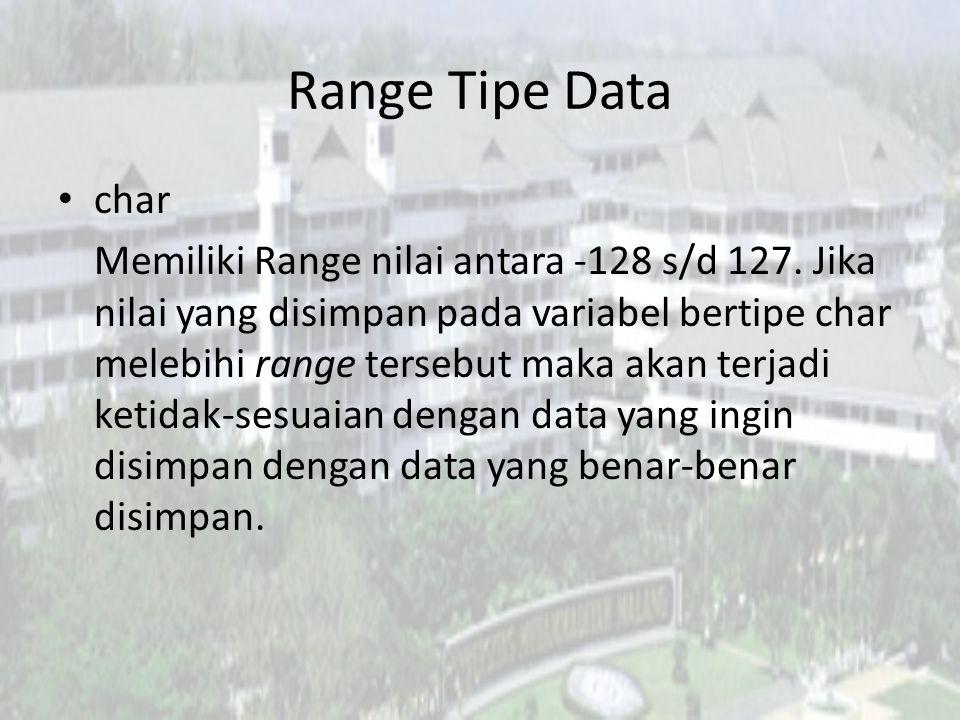 Range Tipe Data char Memiliki Range nilai antara -128 s/d 127. Jika nilai yang disimpan pada variabel bertipe char melebihi range tersebut maka akan t