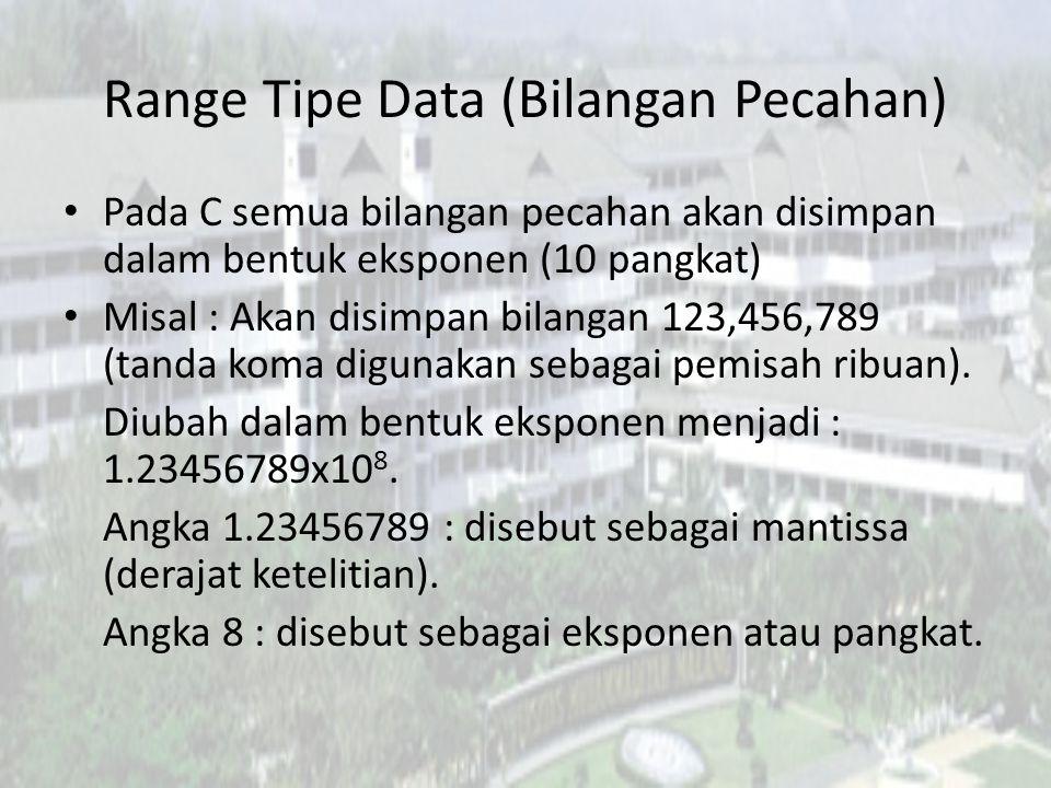 Range Tipe Data (Bilangan Pecahan) Pada C semua bilangan pecahan akan disimpan dalam bentuk eksponen (10 pangkat) Misal : Akan disimpan bilangan 123,456,789 (tanda koma digunakan sebagai pemisah ribuan).