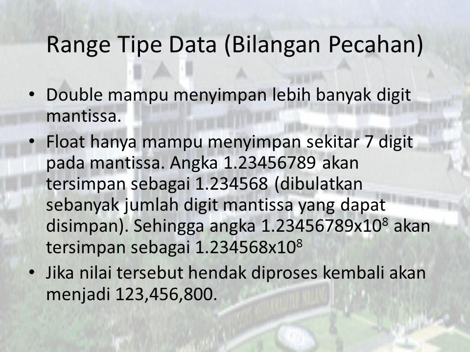 Range Tipe Data (Bilangan Pecahan) Double mampu menyimpan lebih banyak digit mantissa. Float hanya mampu menyimpan sekitar 7 digit pada mantissa. Angk