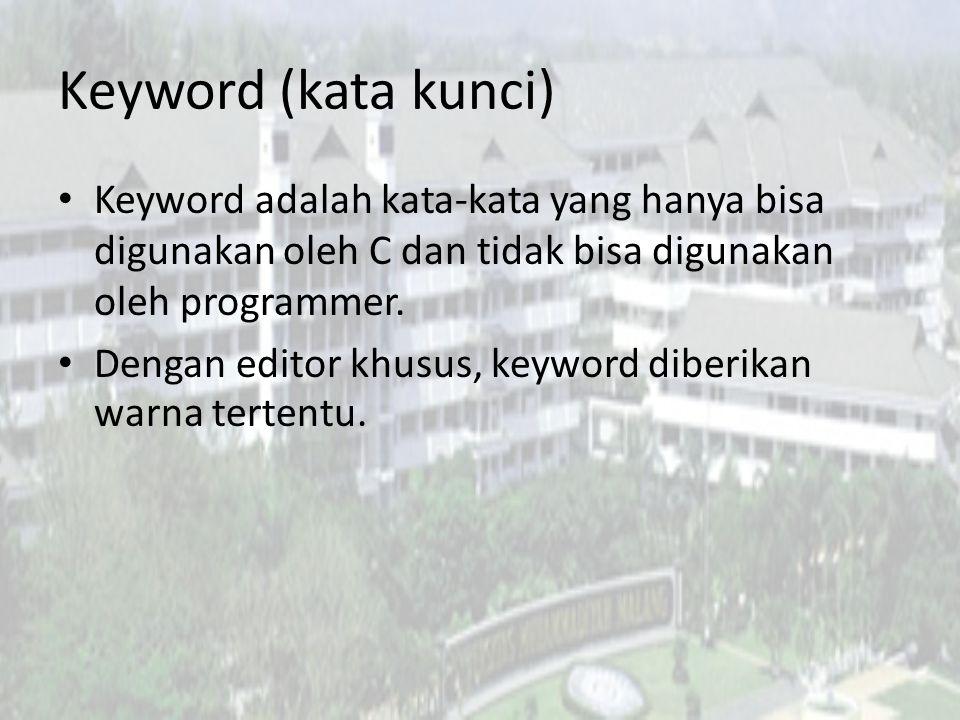 Keyword (kata kunci) Keyword adalah kata-kata yang hanya bisa digunakan oleh C dan tidak bisa digunakan oleh programmer. Dengan editor khusus, keyword