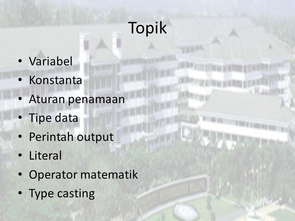 Topik Variabel Konstanta Aturan penamaan Tipe data Perintah output Literal Operator matematik Type casting