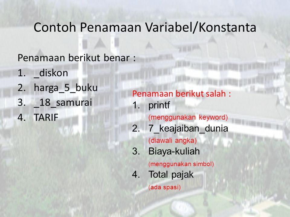 Contoh Penamaan Variabel/Konstanta Penamaan berikut benar : 1._diskon 2.harga_5_buku 3._18_samurai 4.TARIF Penamaan berikut salah : 1.printf (mengguna