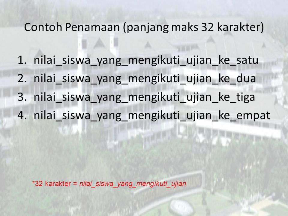 Contoh Penamaan (panjang maks 32 karakter) 1.nilai_siswa_yang_mengikuti_ujian_ke_satu 2.nilai_siswa_yang_mengikuti_ujian_ke_dua 3.nilai_siswa_yang_men