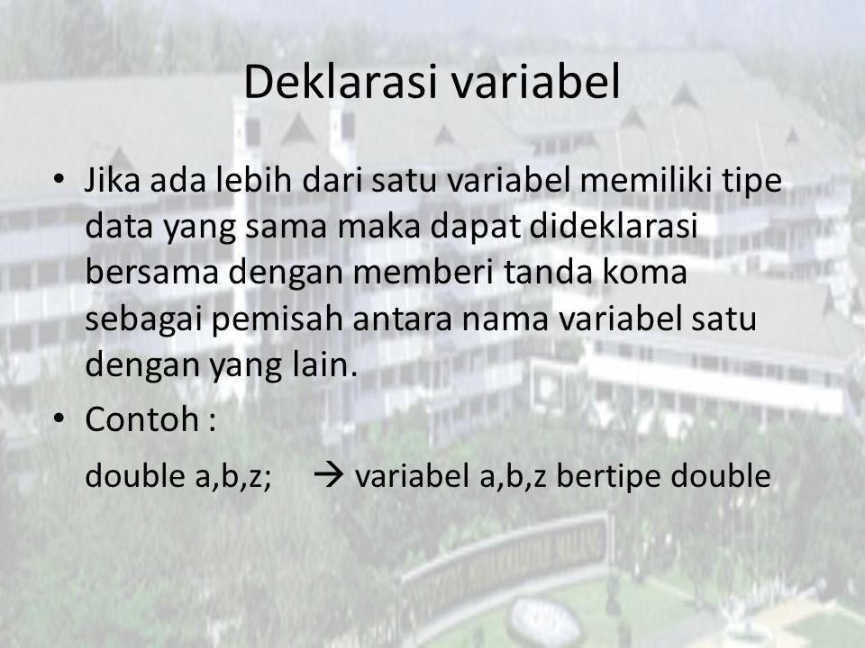 Deklarasi variabel Jika ada lebih dari satu variabel memiliki tipe data yang sama maka dapat dideklarasi bersama dengan memberi tanda koma sebagai pemisah antara nama variabel satu dengan yang lain.
