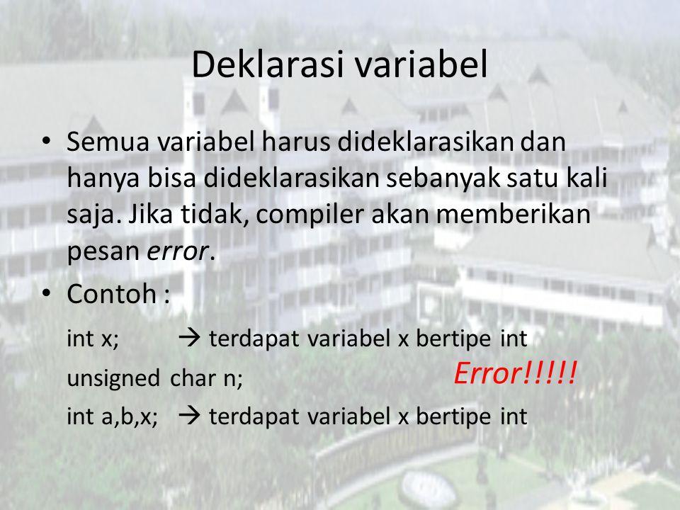Deklarasi variabel Semua variabel harus dideklarasikan dan hanya bisa dideklarasikan sebanyak satu kali saja. Jika tidak, compiler akan memberikan pes