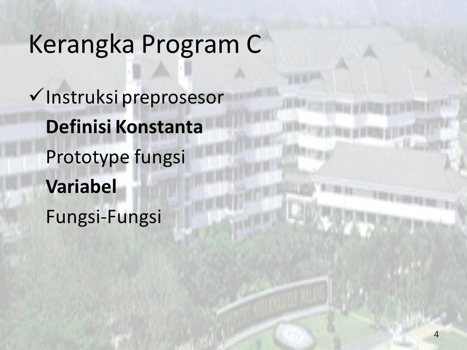 Kerangka Program C Instruksi preprosesor Definisi Konstanta Prototype fungsi Variabel Fungsi-Fungsi 4