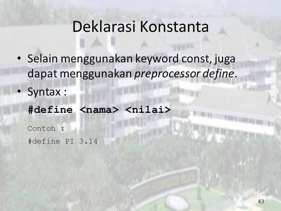 Deklarasi Konstanta Selain menggunakan keyword const, juga dapat menggunakan preprocessor define. Syntax : #define Contoh : #define PI 3.14 43