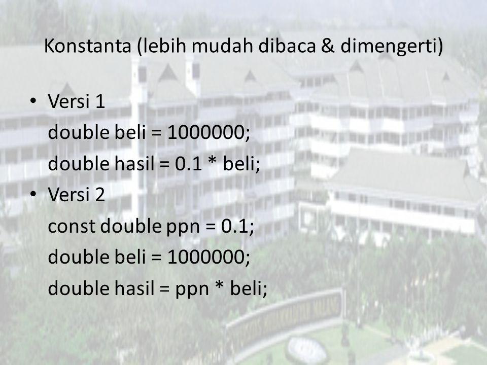 Konstanta (lebih mudah dibaca & dimengerti) Versi 1 double beli = 1000000; double hasil = 0.1 * beli; Versi 2 const double ppn = 0.1; double beli = 1000000; double hasil = ppn * beli;