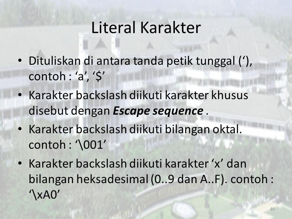 Literal Karakter Dituliskan di antara tanda petik tunggal ('), contoh : 'a', '$' Karakter backslash diikuti karakter khusus disebut dengan Escape sequ