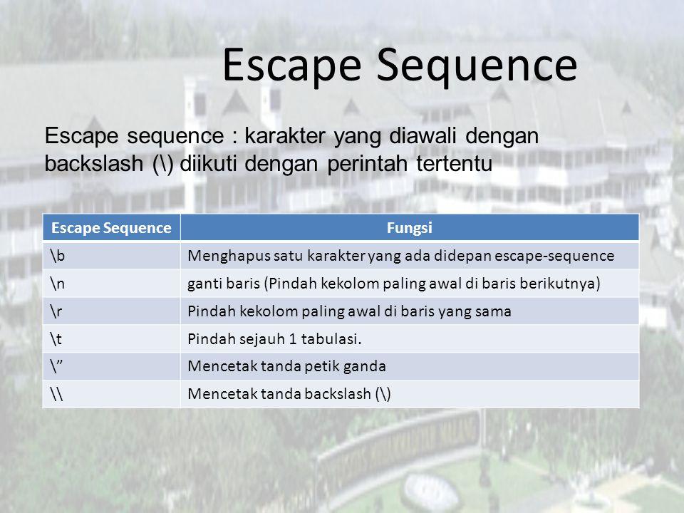 Escape Sequence Fungsi \bMenghapus satu karakter yang ada didepan escape-sequence \nganti baris (Pindah kekolom paling awal di baris berikutnya) \rPindah kekolom paling awal di baris yang sama \tPindah sejauh 1 tabulasi.