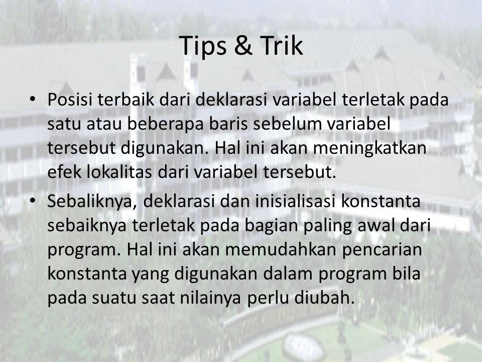 Tips & Trik Posisi terbaik dari deklarasi variabel terletak pada satu atau beberapa baris sebelum variabel tersebut digunakan. Hal ini akan meningkatk
