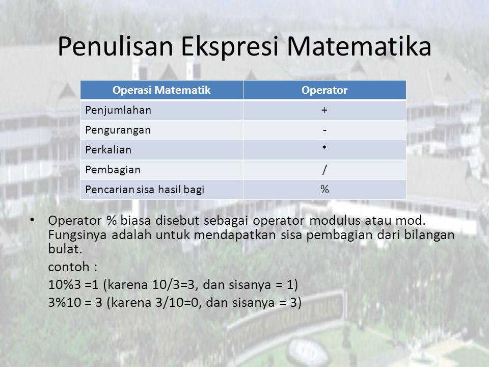 Penulisan Ekspresi Matematika Operator % biasa disebut sebagai operator modulus atau mod. Fungsinya adalah untuk mendapatkan sisa pembagian dari bilan