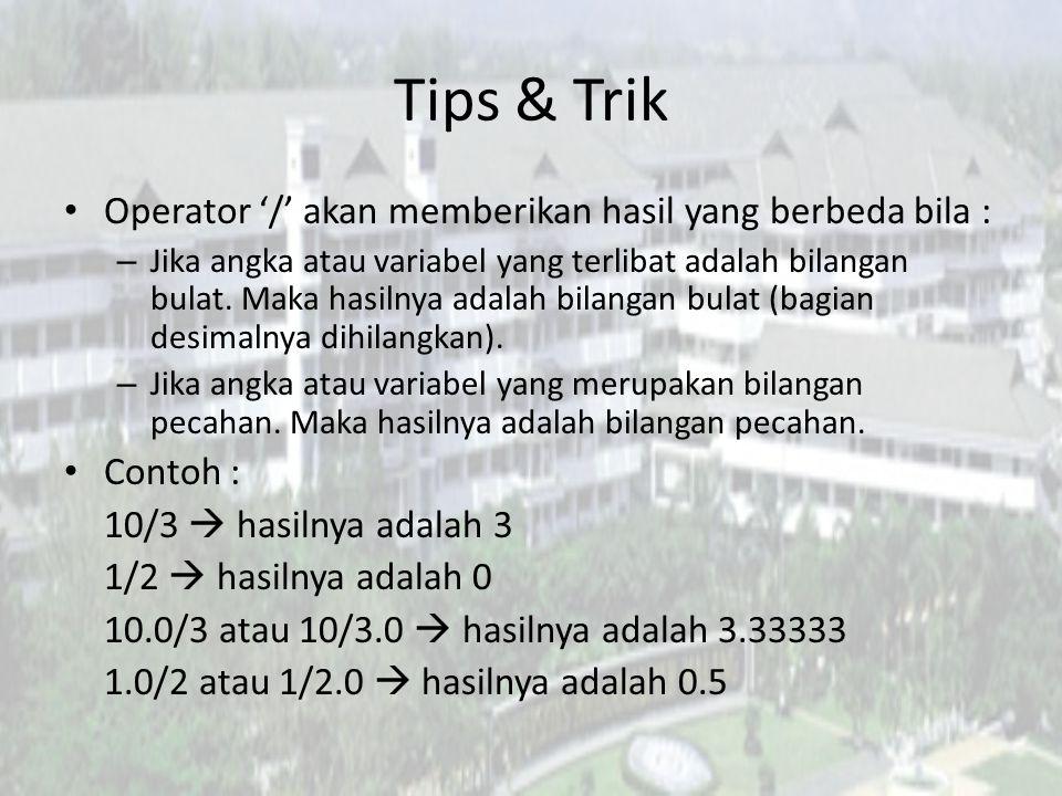 Tips & Trik Operator '/' akan memberikan hasil yang berbeda bila : – Jika angka atau variabel yang terlibat adalah bilangan bulat. Maka hasilnya adala