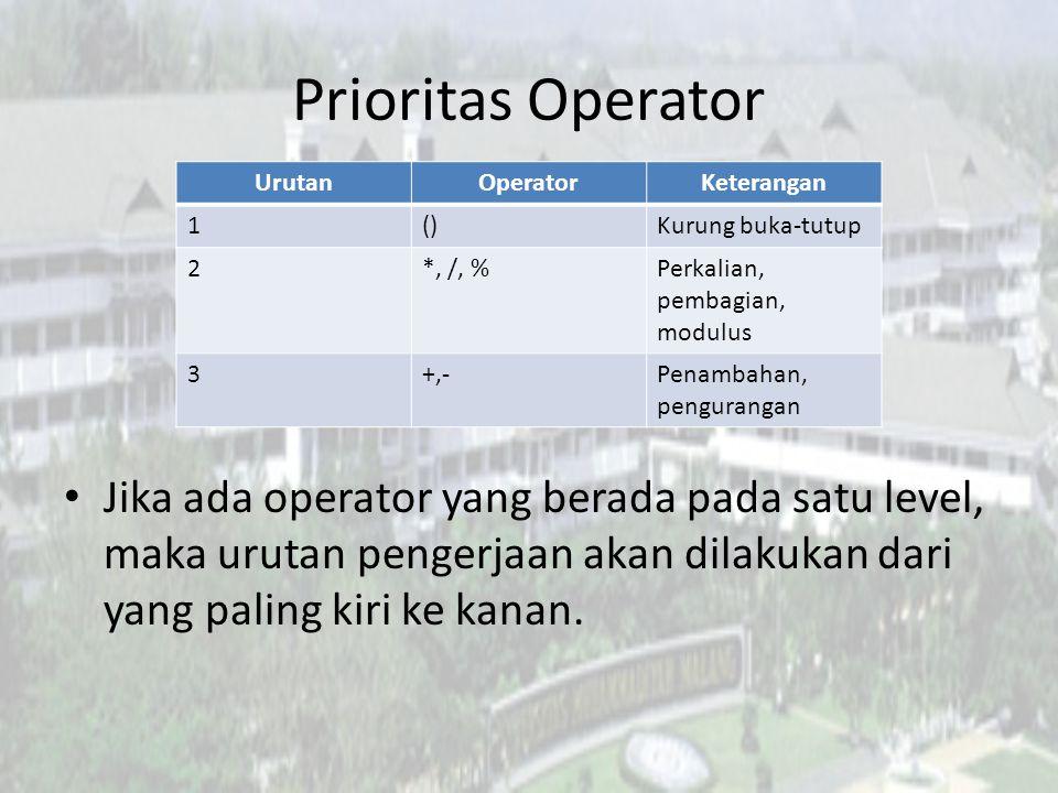 Prioritas Operator Jika ada operator yang berada pada satu level, maka urutan pengerjaan akan dilakukan dari yang paling kiri ke kanan. UrutanOperator