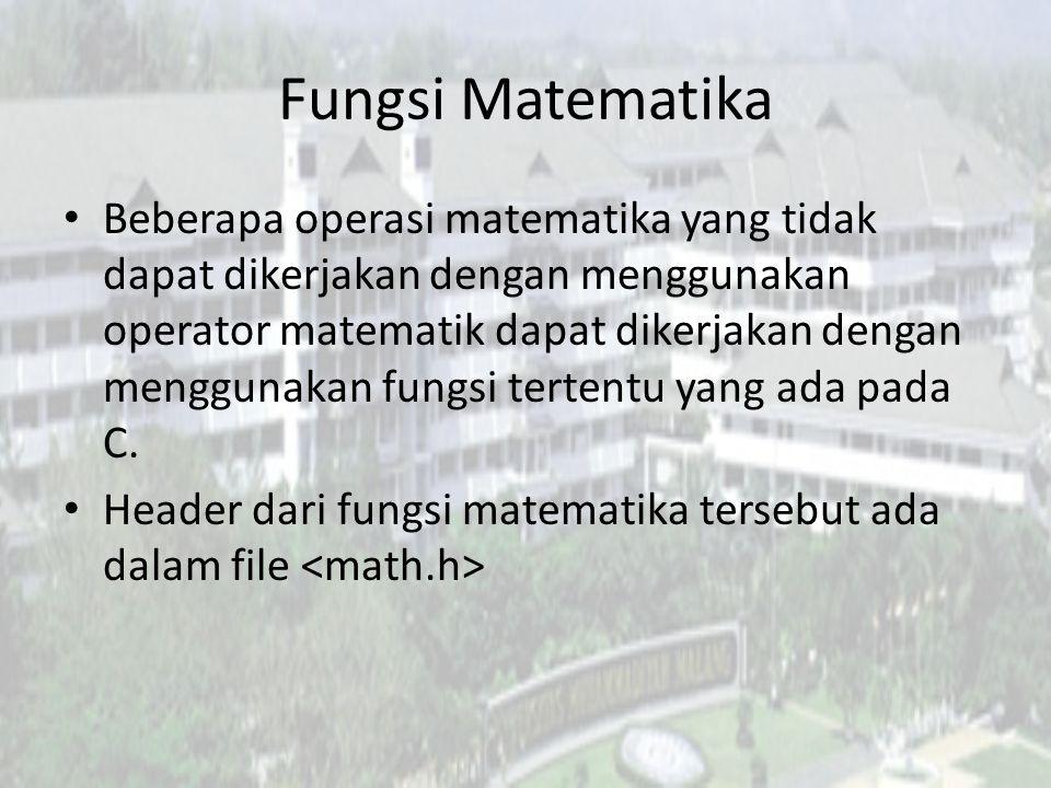 Fungsi Matematika Beberapa operasi matematika yang tidak dapat dikerjakan dengan menggunakan operator matematik dapat dikerjakan dengan menggunakan fu